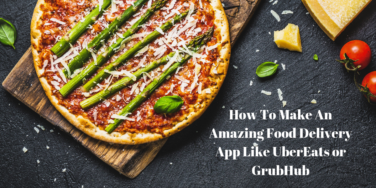 How to make an amazing food delivery app like UberEats or GrubHub