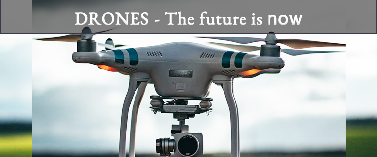 Drones – The future is now